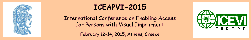 ICEAPVI 2015: International Conference on Enabling Access for Persons with Visual Impairment, February 12-14 2015 Athens Greece